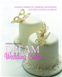 Debbie Brown\'s Dream Wedding Cakes: Gorgeous Designs for Weddings, Anniversaries and Other Romantic Occasions