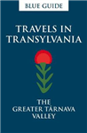 Blue Guide Travels in Transylvania: The Greater Tarnava Vall