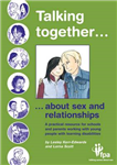 Talking Together... About Sex and Relationships: A Practical Resource for Schools and Parents of Children with Learning Disabilities