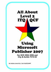 All About Level 2 ITQ QCF Using Microsoft Publisher 2007: for City & Guilds ITQ 7574-02 and OCR ITQ QCF 3994-3996