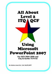 All About Level 2 ITQ QCF Using Microsoft PowerPoint 2007: for City & Guilds ITQ 7574-02 and OCR ITQ QCF 3994-3996