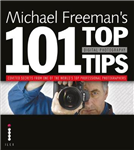 Michael Freeman\'s 101 Top Digital Photography Tips