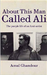 About this Man called Ali: The Purple Life of an Arab Artist