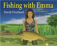 Fishing with Emma: How to Fish for Carp, Roach, Rudd, Chub, Perch, Tench, Bream, Barbel, Catfish, Zander and Pike