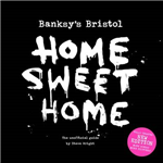 Banksy\'s Bristol: Home Sweet Home
