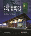Cambridge Computing: The First 75 Years
