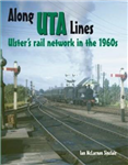 Along UTA Lines: Ulster\'s Rail Network in the 1960s