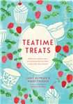 Teatime Treats: Deliciously tempting recipes for traditional food and drink to make, bake, share and give