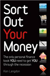 Sort Out Your Money: The Only Personal Finance Book You Need to Get You Through the Recession