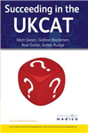 Succeeding in the UKCAT: Comprising Over 780 Practice Questions Including Detailed Explanations, Two Mock Tests and Comprehensive Guidance on How to Maximise Your Score (Developmedica)