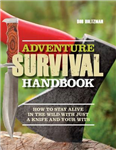 Adventure Survival Handbook: How to Stay Alive in the Wild with Just a Knife and Your Wits
