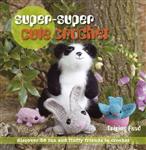 Super-super Cute Crochet: Discover 25 Fun and Fluffy Friends to Crochet