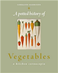 A Potted History of Vegetables: A Delicious, Dip-in Kitchen Cornucopia