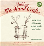Making Woodland Crafts: Using Green Sticks, Rods, Poles, Beads and String.
