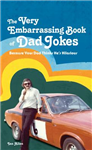 The VERY Embarrassing Book of Dad Jokes: Because your dad thinks he\'s hilarious