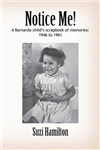 Notice Me!: A Barnardo Child\'s Scrapbook of Memories : 1946 to 1961