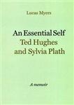 An Essential Self: Ted Hughes and Sylvia Plath, a Memoir