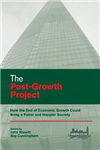 The Post-Growth Project: How the End of Economic Growth Could Bring a Fairer and Happier Society