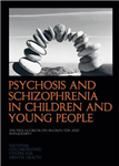 Psychosis and Schizophrenia in Children and Young People: The NICE Guideline on Recognition and Management