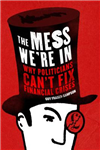 The Mess We\'re in: Why Politicians Can\'t Fix Financial Crises