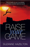 Raise Your Game: How to build on your successes to achieve transformational results