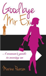 Goodbye Mr Ex: A woman\'s guide to moving on