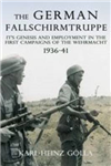 The German Fallschirmtruppe 1936-41: Its Genesis and Employment in the First Campaigns of the Wehrmacht