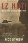 LZ Hot!: Flying South Africa\'s Border War