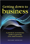 Getting Down to Business: A practical, no-nonsense guide to growing your own business