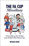 The FA Cup Miscellany: Trivia, History, Facts & Stats from Football\'s Most Famous Cup