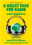 A Great Face for Radio: The Adventures of a Sports Commentator