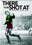 There to be Shot at: The Autobiography of Tony Coton