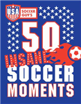 USA Soccer Guy\'s 50 Insane Soccer Moments