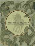 Mythical Beasts: An Artist's Field Guide to Designing Fantas