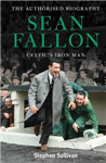 Sean Fallon: Celtic\'s Iron Man: The Authorised Biography