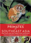 A Naturalist\'s Guide to the Primates of South East Asia, East Asia and the Indian Sub-Continent