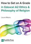 How to Get an A Grade in Edexcel A2 Ethics & Philosophy of R