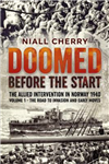 Doomed Before the Start: The Allied Intervention in Norway 1940: Volume 1: The Road to Invasion and Early Moves