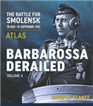Barbarossa Derailed: The Battle for Smolensk 10 July-10 September 1941: Volume 4: Atlas