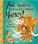 You Wouldn\'t Want To Live Without Money!
