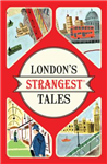 London\'s Strangest Tales: Extraordinary but true stories from over a thousand years of London\'s history