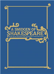 A Smidgen of Shakespeare: Brush up on the Bard with Quotations, Trivia and Frolics