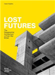 Lost Futures: The Disappearing Architecture of Post-War Brit