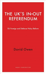 The UK\'s in-Out Referendum: EU Foreign and Defence Policy Reform