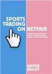 Sports Trading on Betfair: Profitable Betting Exchange Systems and Strategiesfor Trading on Betfair and Betdaq