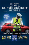 How to Become a Traffic Warden (Civil Enforcement Officer): The Ultimate Guide to Becoming a Traffic Warden: 1