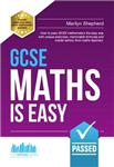 GCSE Maths is Easy: Pass GCSE Mathematics the Easy Way with