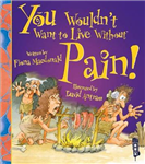 You Wouldn\'t Want To Live Without Pain!