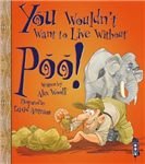 You Wouldn't Want To Live Without Poo!