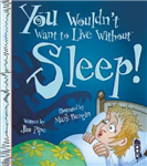 You Wouldn\'t Want To Live Without Sleep!